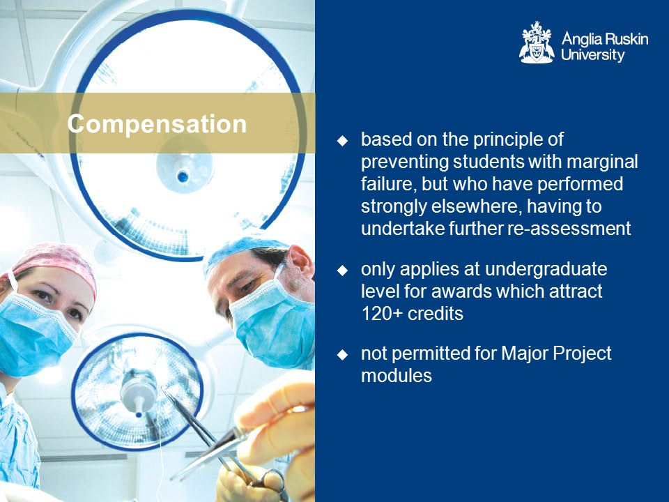 Compensation  based on the principle of preventing students with marginal failure, but who have performed strongly elsewhere, having to undertake fur