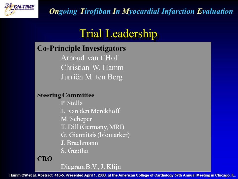 Trial Leadership Ongoing Tirofiban In Myocardial Infarction Evaluation Co-Principle Investigators Arnoud van t´Hof Christian W.