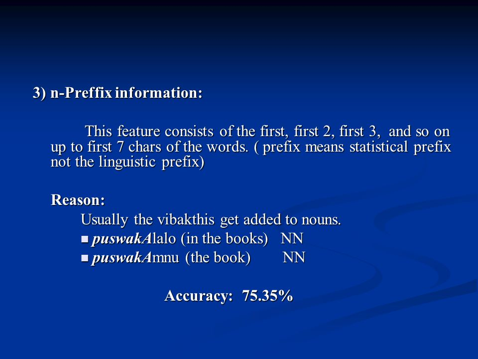 3) n-Preffix information: This feature consists of the first, first 2, first 3, and so on up to first 7 chars of the words. ( prefix means statistical