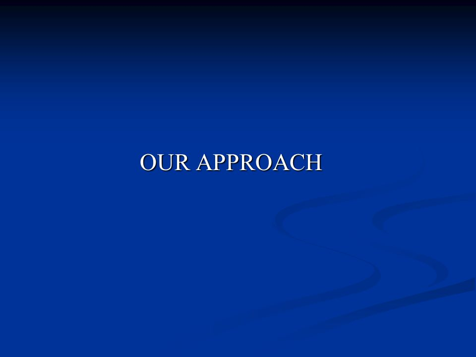 OUR APPROACH OUR APPROACH