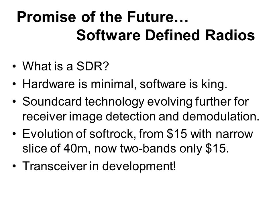 Promise of the Future… Software Defined Radios What is a SDR.