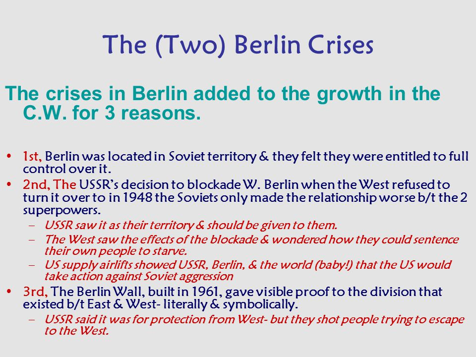 The (Two) Berlin Crises The crises in Berlin added to the growth in the C.W.