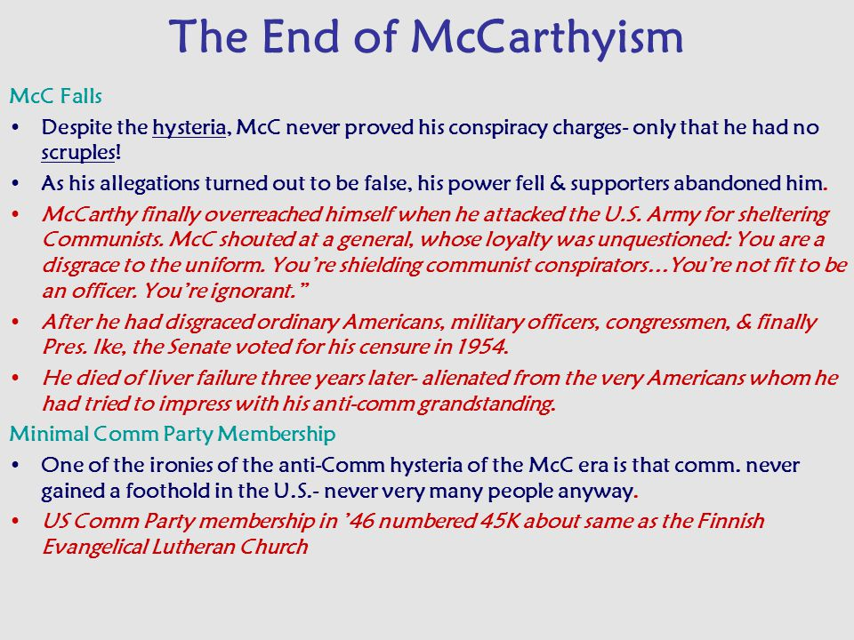 The End of McCarthyism McC Falls Despite the hysteria, McC never proved his conspiracy charges- only that he had no scruples.