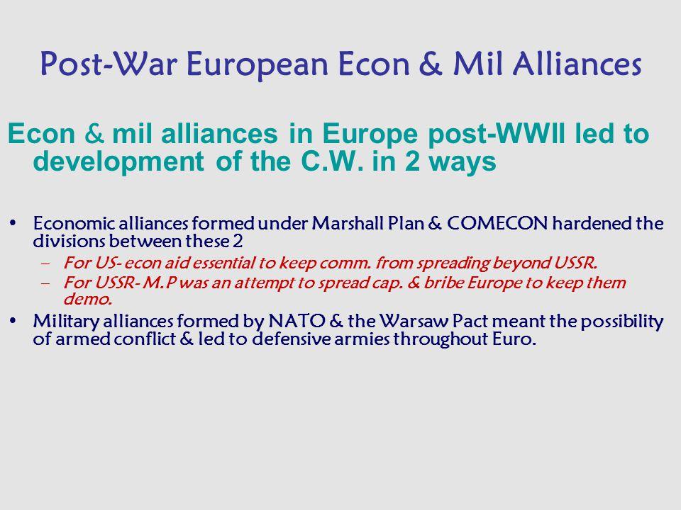 Post-War European Econ & Mil Alliances Econ & mil alliances in Europe post-WWII led to development of the C.W.