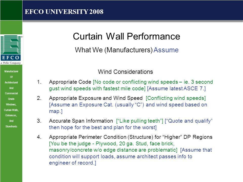 Manufacturer Of Architectural And Commercial Grade Windows, Curtain Walls, Entrances, And Storefronts EFCO UNIVERSITY 2008 Curtain Wall Performance What We (Manufacturers) Assume Wind Considerations 1.Appropriate Code [No code or conflicting wind speeds – ie.