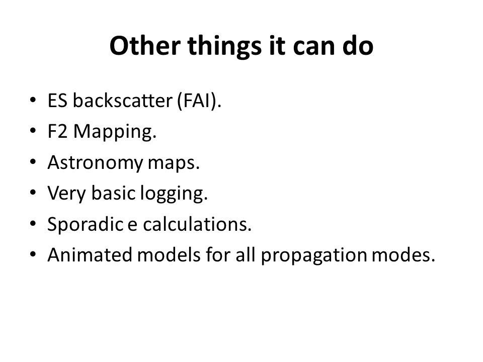 Other things it can do ES backscatter (FAI). F2 Mapping.
