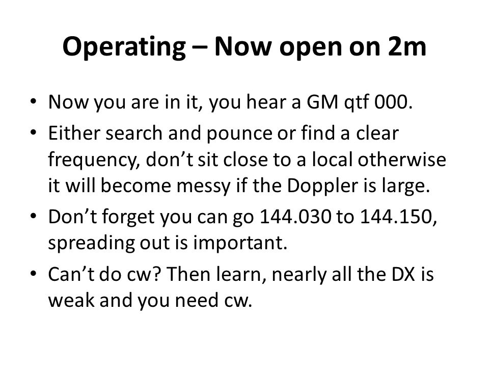 Operating – Now open on 2m Now you are in it, you hear a GM qtf 000.