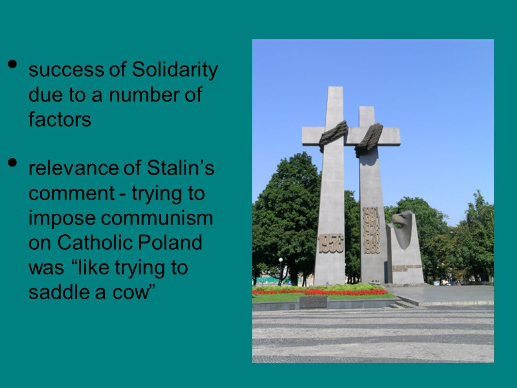 success of Solidarity due to a number of factors relevance of Stalin's comment - trying to impose communism on Catholic Poland was like trying to saddle a cow