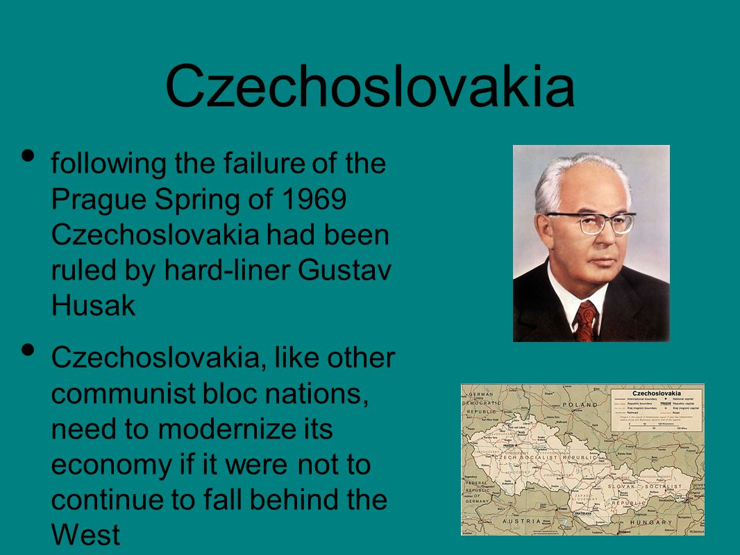 following the failure of the Prague Spring of 1969 Czechoslovakia had been ruled by hard-liner Gustav Husak Czechoslovakia, like other communist bloc nations, need to modernize its economy if it were not to continue to fall behind the West Czechoslovakia