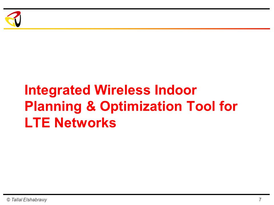 © Tallal Elshabrawy Integrated Wireless Indoor Planning & Optimization Tool for LTE Networks 7