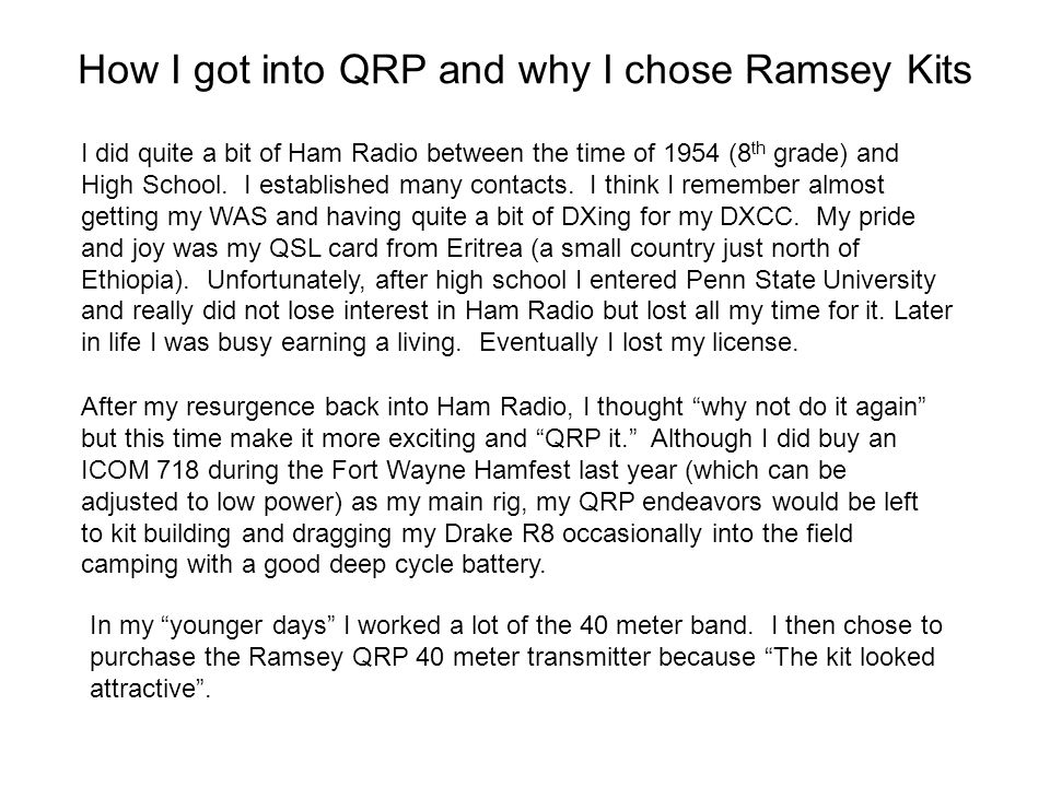 How I got into QRP and why I chose Ramsey Kits I did quite a bit of Ham Radio between the time of 1954 (8 th grade) and High School. I established man