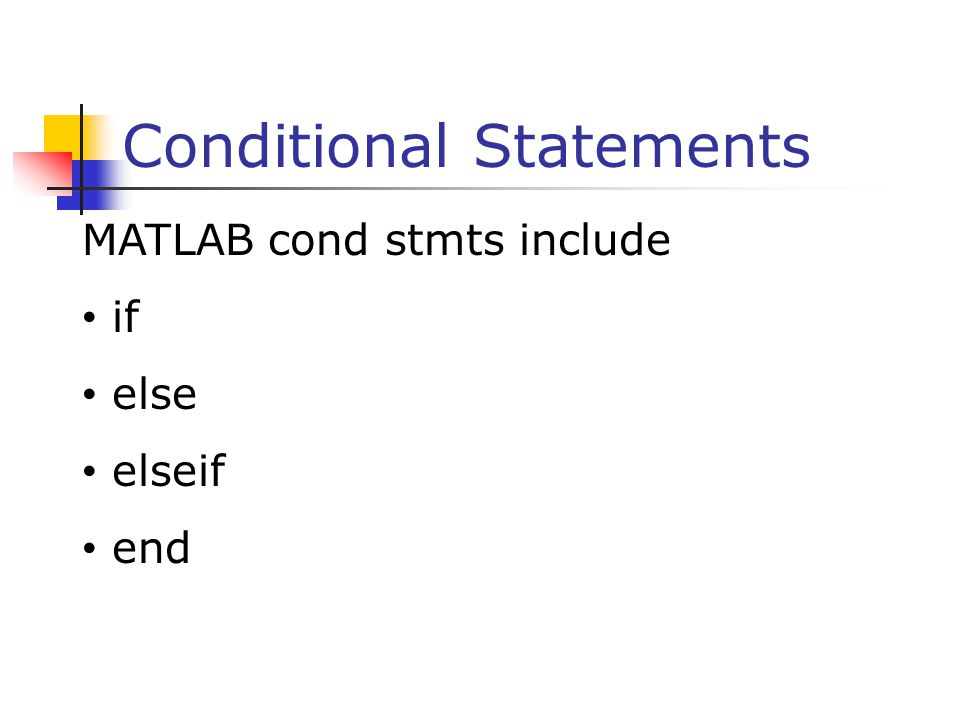 Conditional Statements MATLAB cond stmts include if else elseif end