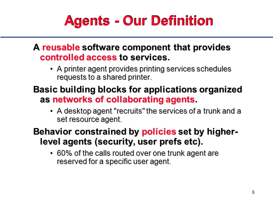 8 Agents - Our Definition A reusable software component that provides controlled access to services.