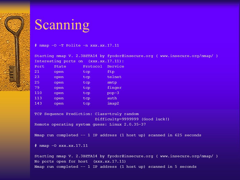 Scanning # nmap -O -T Polite -n xxx.xx.17.11 Starting nmap V. 2.3BETA14 by fyodor@insecure.org ( www.insecure.org/nmap/ ) Interesting ports on (xxx.xx