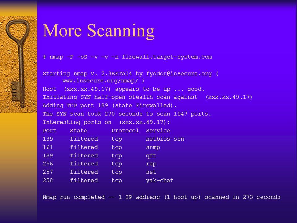More Scanning # nmap -F -sS -v -v -n firewall.target-system.com Starting nmap V.