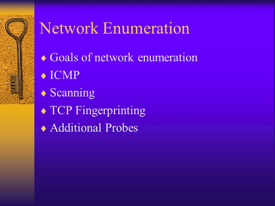 Network Enumeration  Goals of network enumeration  ICMP  Scanning  TCP Fingerprinting  Additional Probes