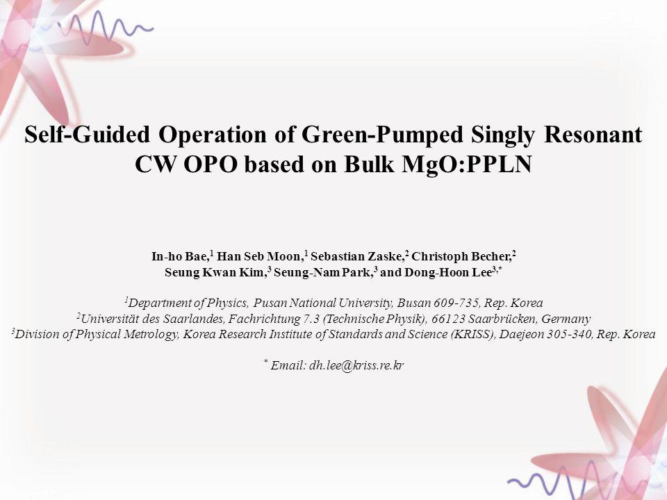 Self-Guided Operation of Green-Pumped Singly Resonant CW OPO based on Bulk MgO:PPLN In-ho Bae, 1 Han Seb Moon, 1 Sebastian Zaske, 2 Christoph Becher,