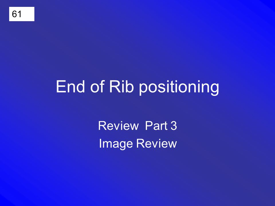 61 End of Rib positioning Review Part 3 Image Review