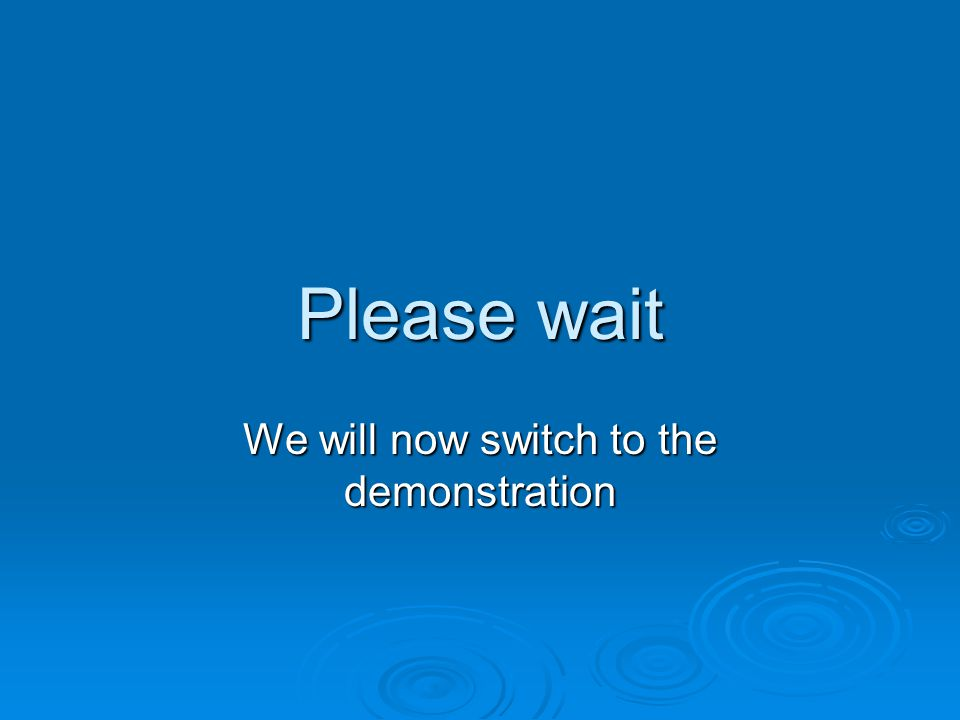 Please wait We will now switch to the demonstration