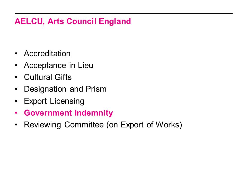 AELCU, Arts Council England Accreditation Acceptance in Lieu Cultural Gifts Designation and Prism Export Licensing Government Indemnity Reviewing Committee (on Export of Works)