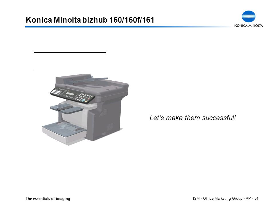 ISM - Office Marketing Group - AP - 34 Konica Minolta bizhub 160/160f/161 Let's make them successful!