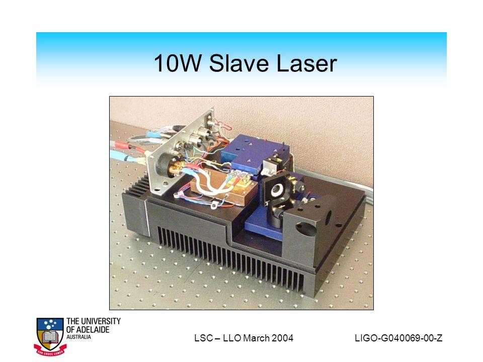LSC – LLO March 2004 LIGO-G040069-00-Z 10W Slave Laser