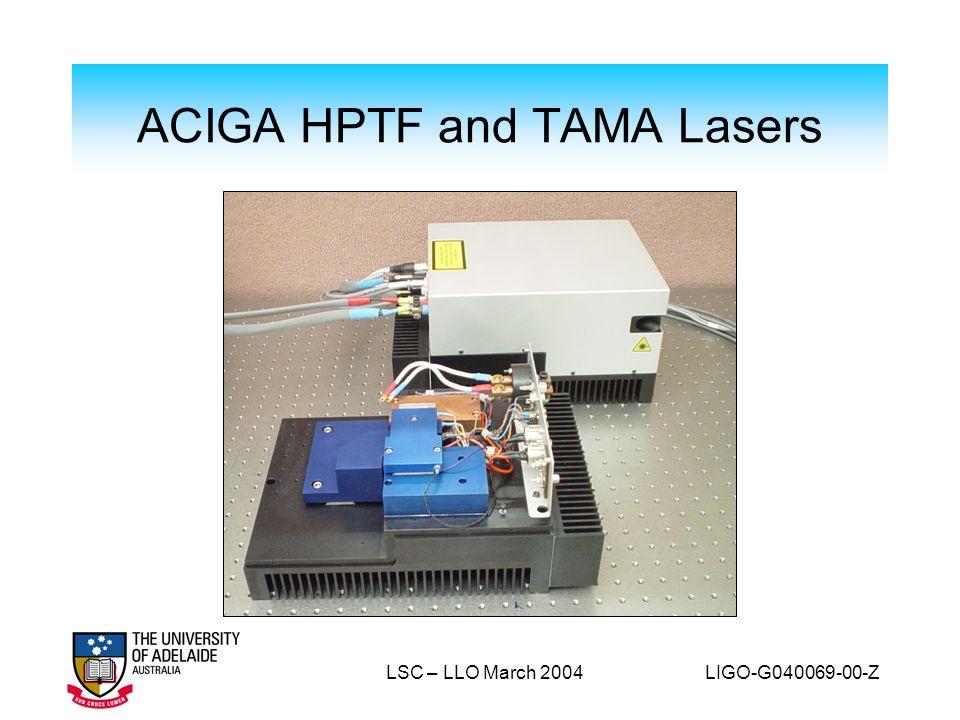 LSC – LLO March 2004 LIGO-G040069-00-Z ACIGA HPTF and TAMA Lasers