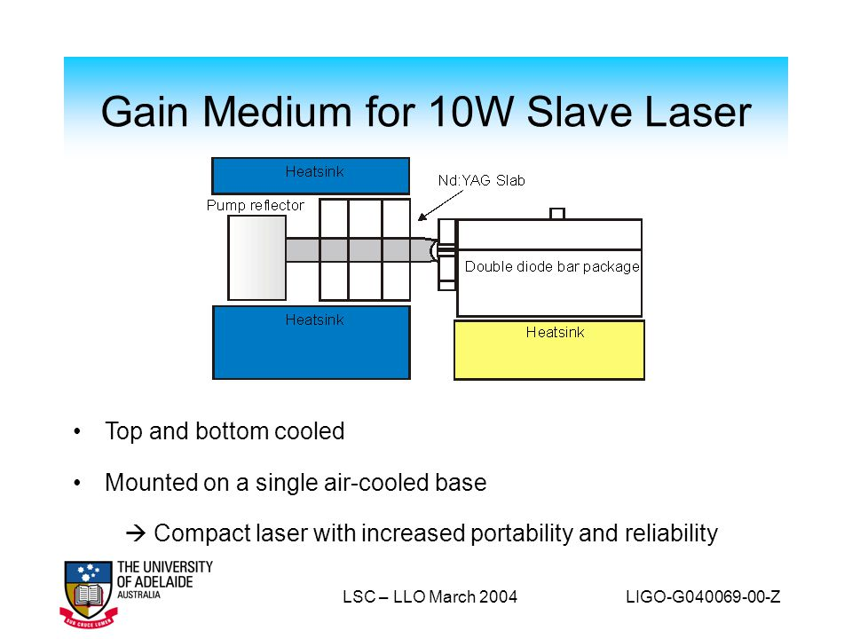 LSC – LLO March 2004 LIGO-G040069-00-Z Top and bottom cooled Mounted on a single air-cooled base  Compact laser with increased portability and reliab