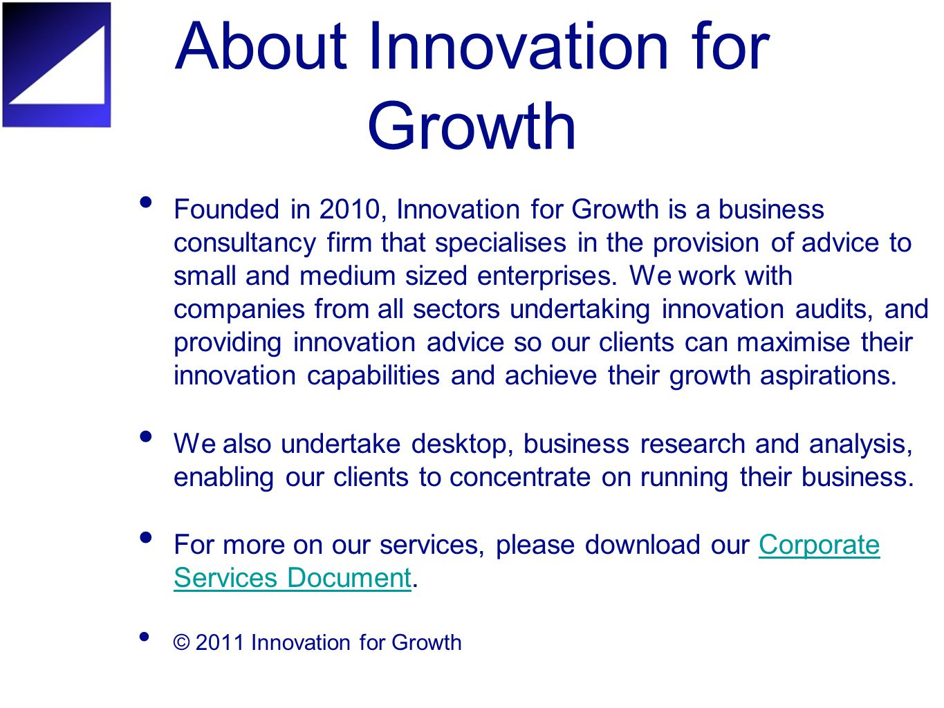 About Innovation for Growth Founded in 2010, Innovation for Growth is a business consultancy firm that specialises in the provision of advice to small and medium sized enterprises.