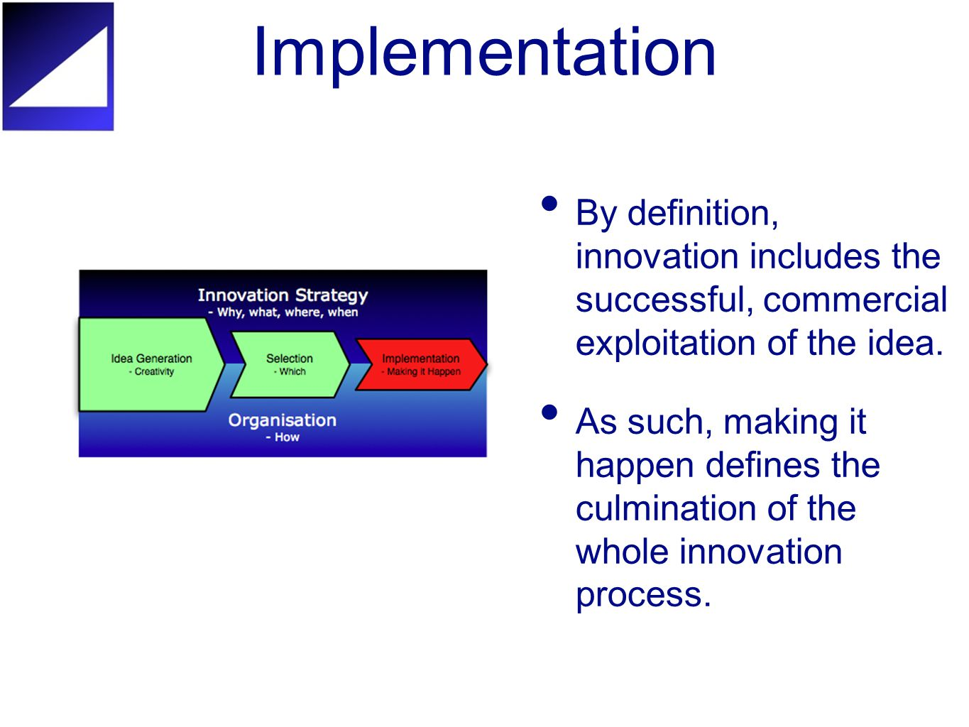 Implementation By definition, innovation includes the successful, commercial exploitation of the idea.