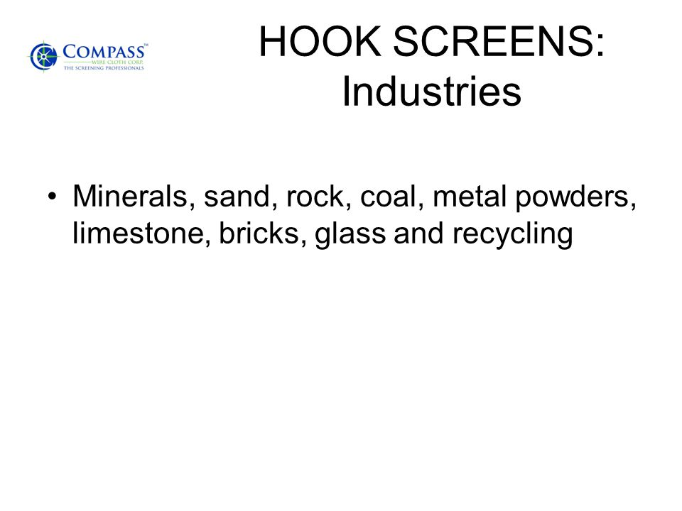 HOOK SCREENS: Industries Minerals, sand, rock, coal, metal powders, limestone, bricks, glass and recycling