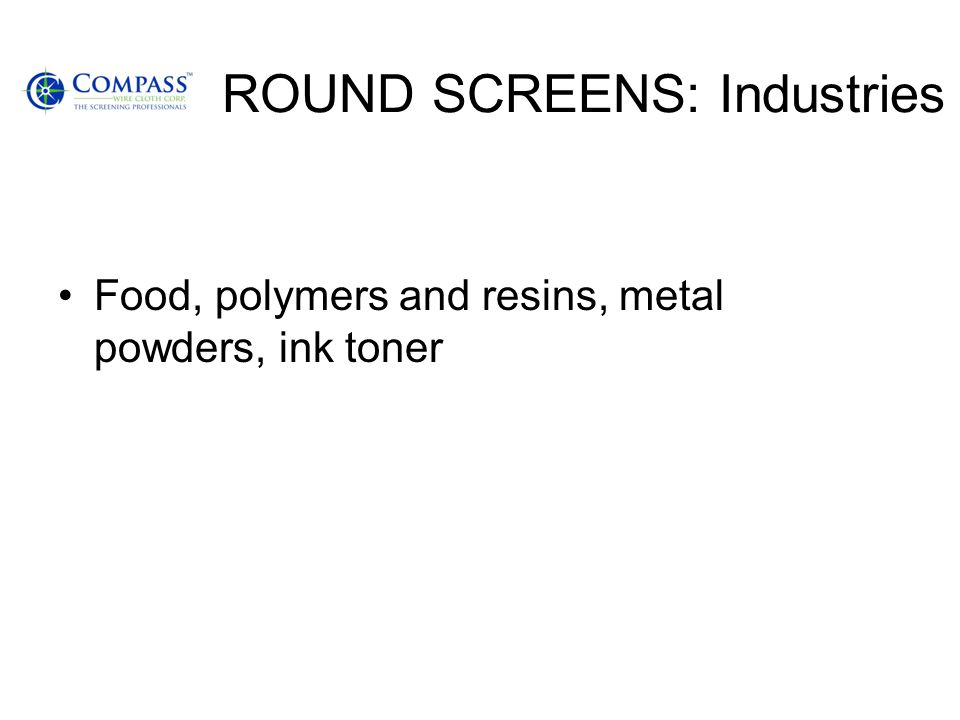 ROUND SCREENS: Industries Food, polymers and resins, metal powders, ink toner