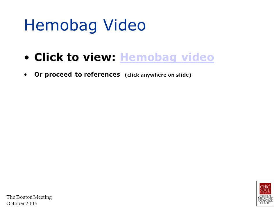 The Boston Meeting October 2005 Hemobag Video Click to view: Hemobag videoHemobag video Or proceed to references (click anywhere on slide)
