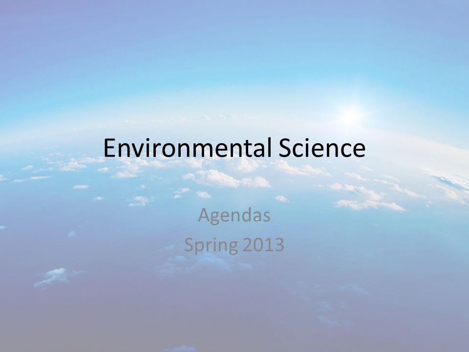 Environmental Science Agendas Spring 2013