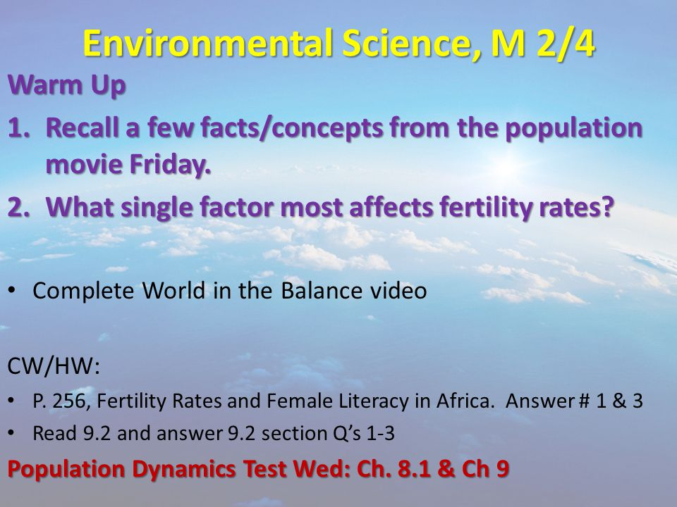 Environmental Science, M 2/4 Warm Up 1.Recall a few facts/concepts from the population movie Friday.
