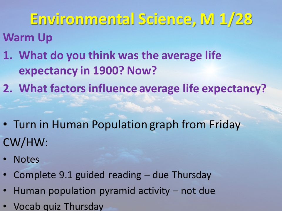Environmental Science, M 1/28 Warm Up 1.What do you think was the average life expectancy in 1900.