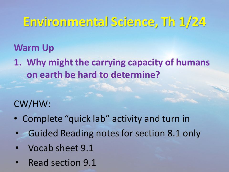 Environmental Science, Th 1/24 Warm Up 1.Why might the carrying capacity of humans on earth be hard to determine.
