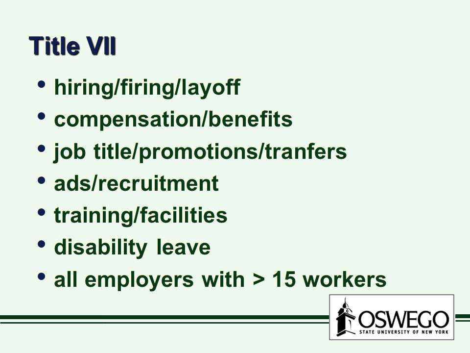 Title VII hiring/firing/layoff compensation/benefits job title/promotions/tranfers ads/recruitment training/facilities disability leave all employers