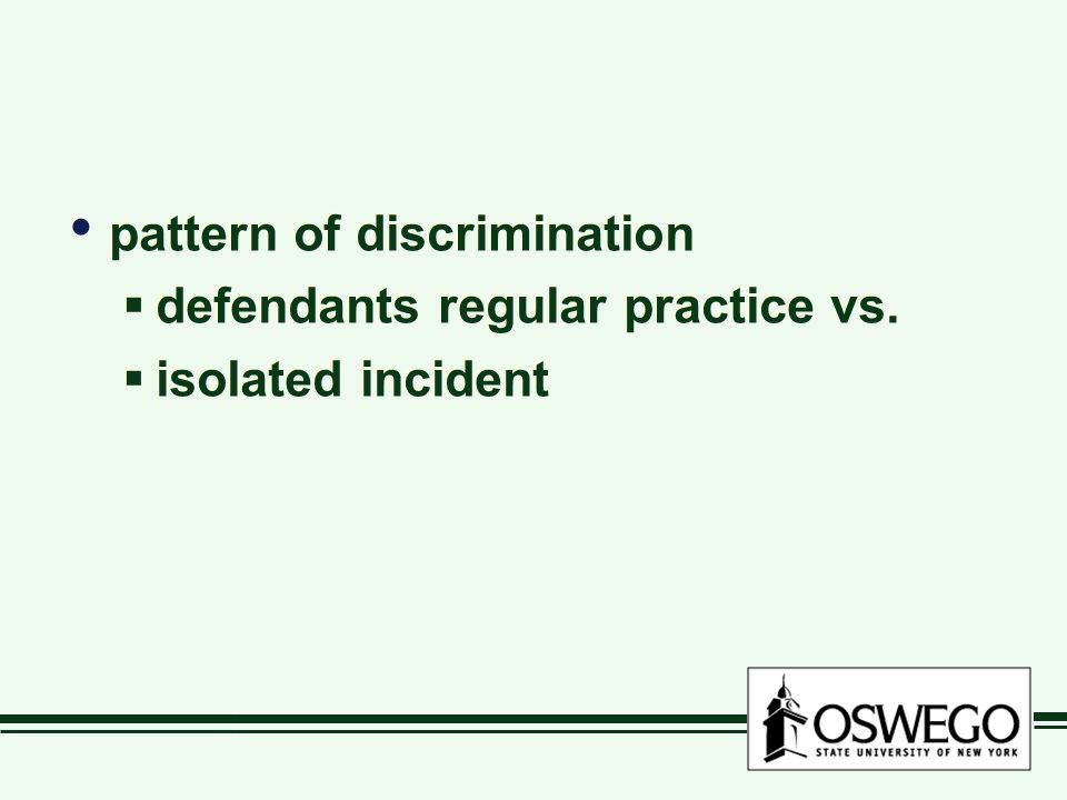 pattern of discrimination  defendants regular practice vs.  isolated incident pattern of discrimination  defendants regular practice vs.  isolated