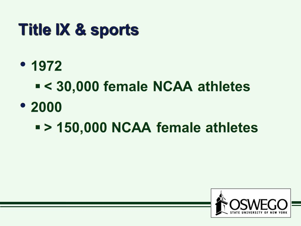 Title IX & sports 1972  < 30,000 female NCAA athletes 2000  > 150,000 NCAA female athletes 1972  < 30,000 female NCAA athletes 2000  > 150,000 NCA