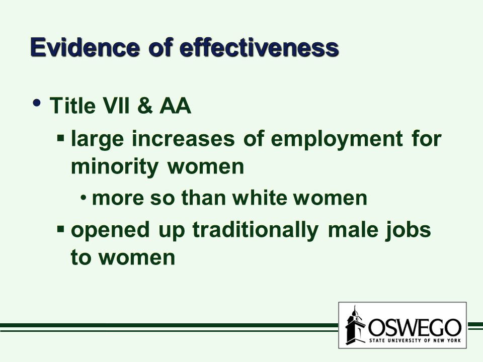 Evidence of effectiveness Title VII & AA  large increases of employment for minority women more so than white women  opened up traditionally male jo
