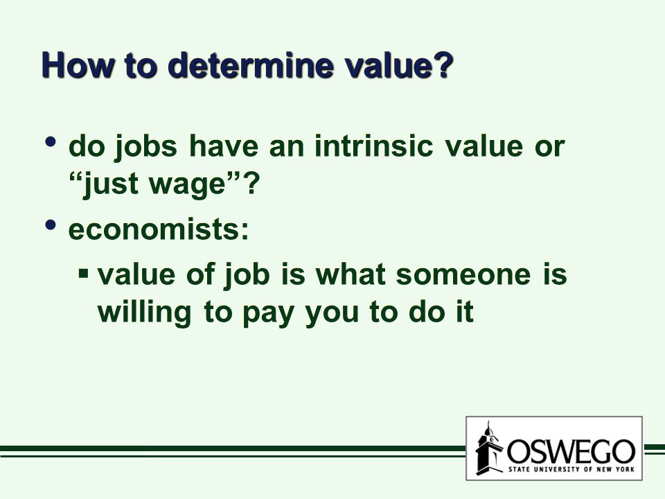"How to determine value? do jobs have an intrinsic value or ""just wage""? economists:  value of job is what someone is willing to pay you to do it do j"