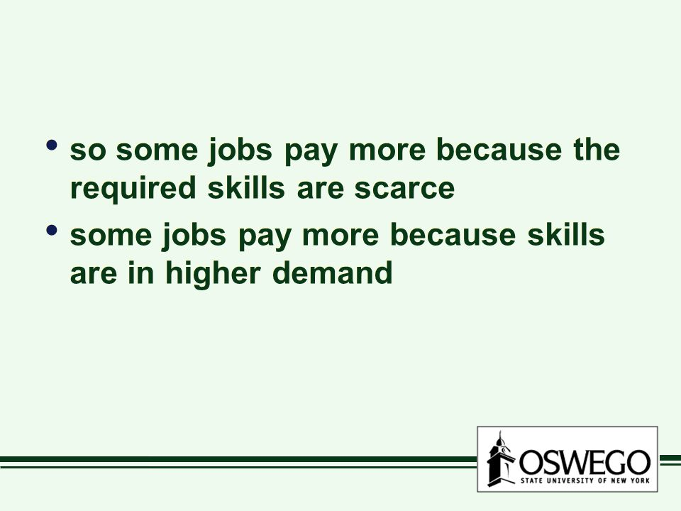 so some jobs pay more because the required skills are scarce some jobs pay more because skills are in higher demand so some jobs pay more because the