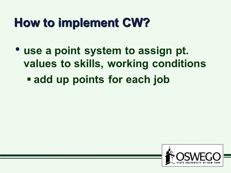How to implement CW? use a point system to assign pt. values to skills, working conditions  add up points for each job use a point system to assign p