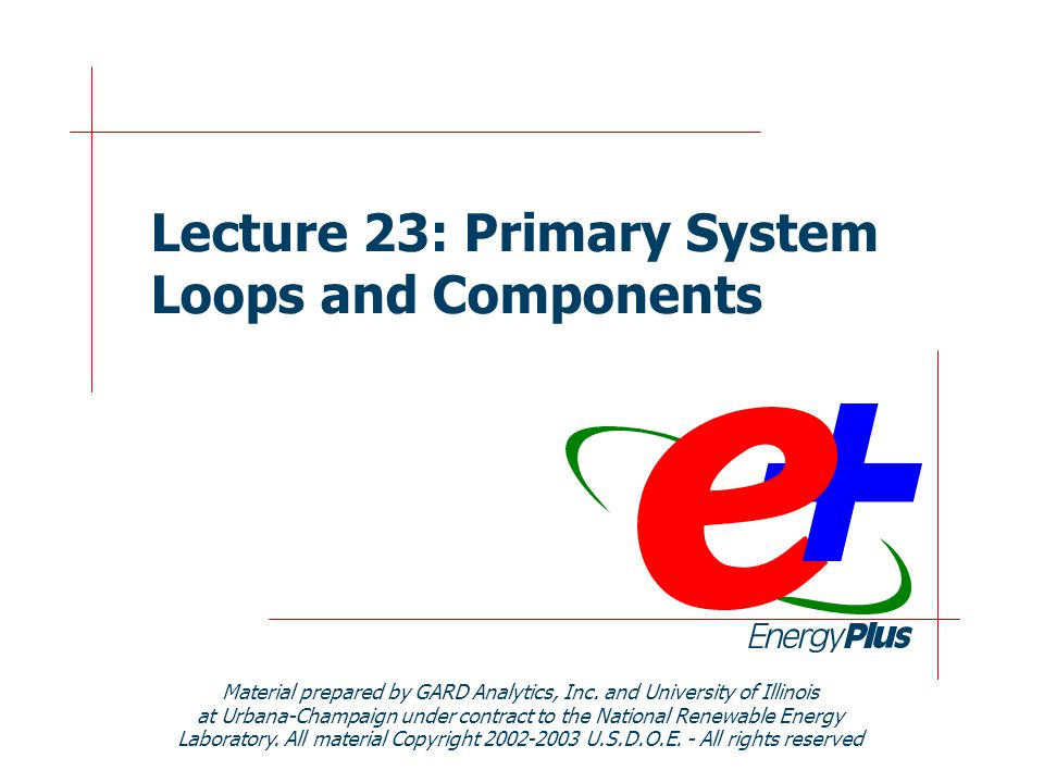 Lecture 23: Primary System Loops and Components Material prepared by GARD Analytics, Inc.