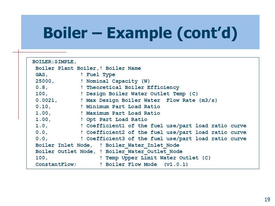 19 Boiler – Example (cont'd) BOILER:SIMPLE, Boiler Plant Boiler,.