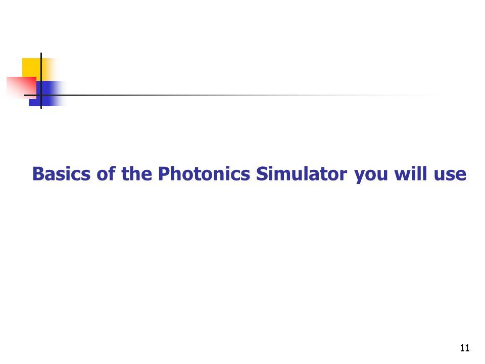 11 Basics of the Photonics Simulator you will use
