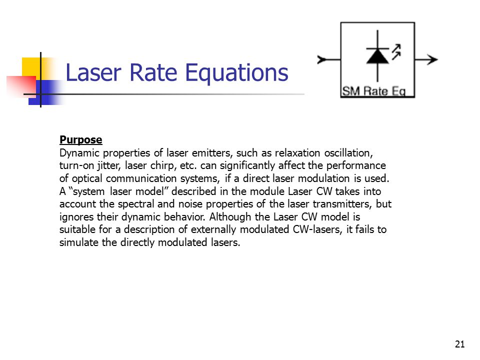21 Laser Rate Equations Purpose Dynamic properties of laser emitters, such as relaxation oscillation, turn-on jitter, laser chirp, etc.