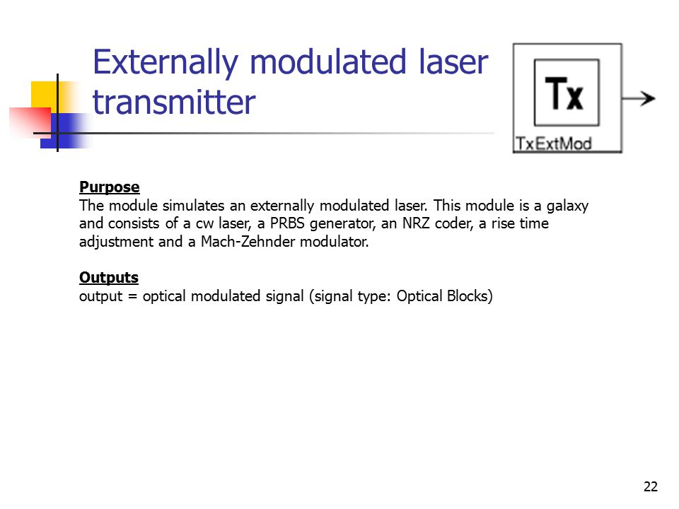 22 Externally modulated laser transmitter Purpose The module simulates an externally modulated laser.