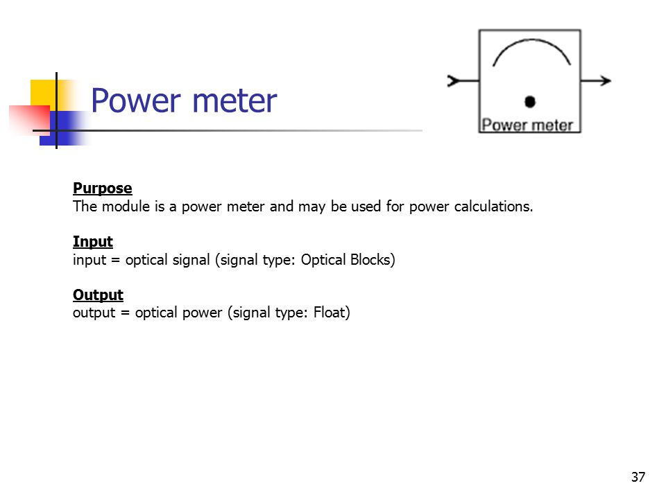 37 Power meter Purpose The module is a power meter and may be used for power calculations.